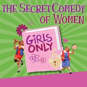 The Secret Comedy of  Women:  Girls Only
