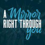 A Mirror Right Through You