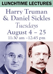 Lunchtime Lectures: Harry Truman and Daniel Sickles